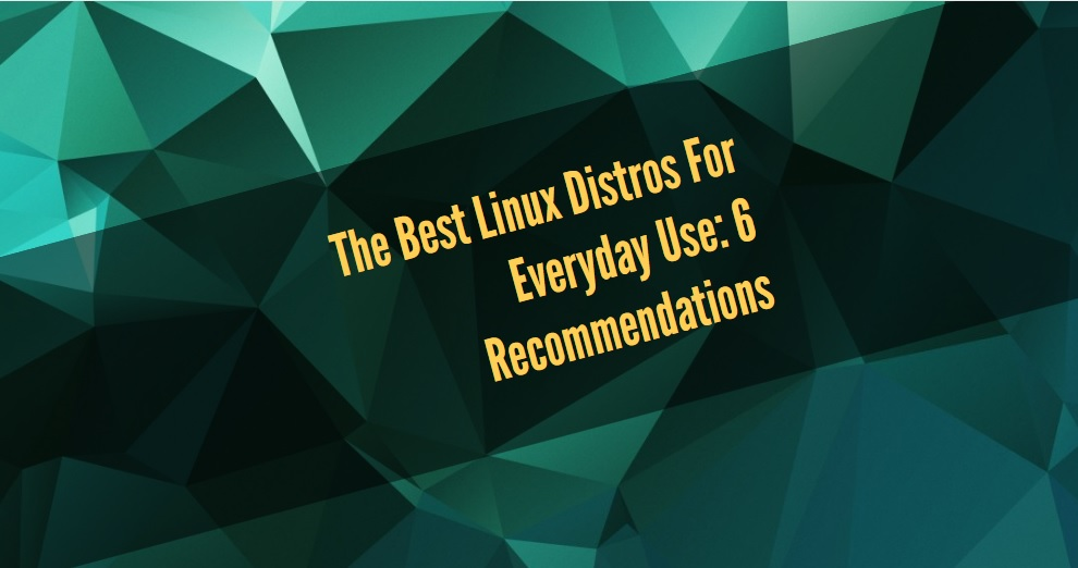 The Best Linux Distros For Everyday Use