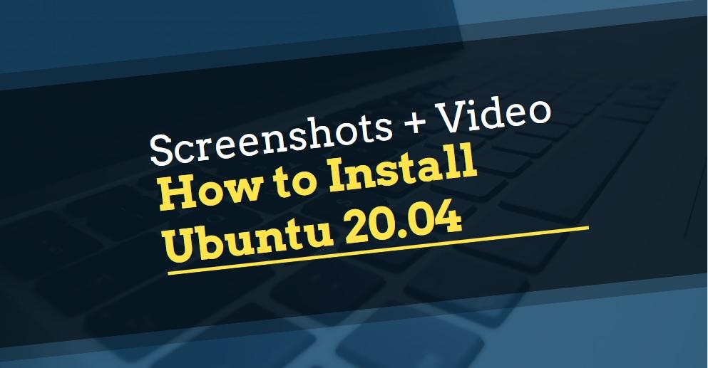 How To Install Ubuntu 20.04 (Video + Screenshots)