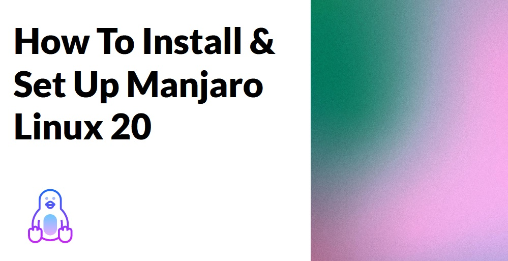 How To Install & Set Up Manjaro Linux 20 (Screenshots + Video)