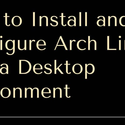 How to Install and Configure Arch Linux with a Desktop Environment